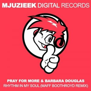 Pray For More & Barbara Douglas - Rhythm In My Soul [Mjuzieek Digital]