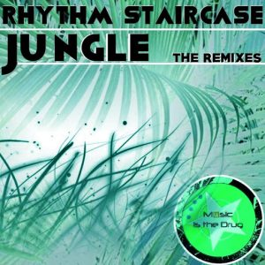 rhythm-staircase-jungle-the-remixes-music-is-the-drug