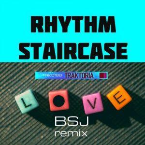 rhythm-staircase-love-bsj-remix-traktoria