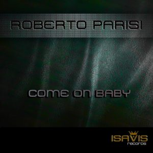 roberto-parisi-come-on-baby-isavis-records