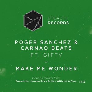 roger-sanchez-and-carnao-beats-feat-gifty-make-me-wonder-stealth-records