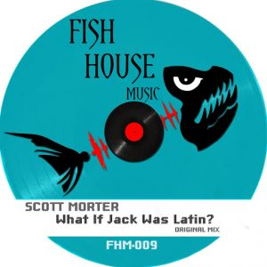 scott-morter-what-if-jack-was-latin-fish-house-music