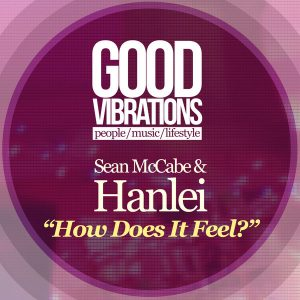 Sean McCabe & Hanlei - How Does It Feel [Good Vibrations Music]
