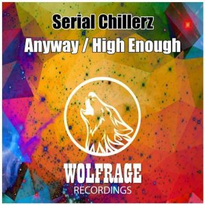 Serial Chillerz - Anyway , High Enough [Wolfrage Recordings]