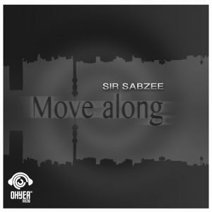 sir-sabzee-move-along-ohyea-muziq