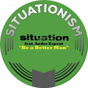 situation-be-a-better-man-feat-andre-espeut-remixes-situationism