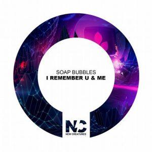 Soap Bubbles - I Remember U & Me [New Creatures]