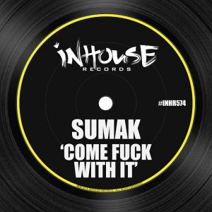 sumak-come-fuck-with-it-inhouse