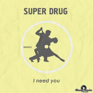 Super Drug - I Need You [Body Movin Records]
