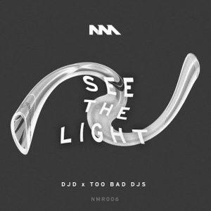 Too Bad DJs, DJD - See the Light [NM Recordings]