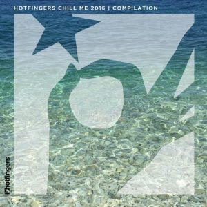 various-artists-chill-me-2016-compilation-hotfingers