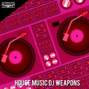 Various Artists - House Music DJ Weapons [Instrumenjackin Records]