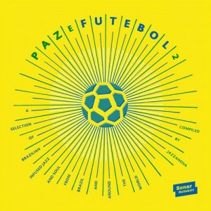 Various Artists - Paz E Futebol 2 - compiled by Jazzanova [Sonar Kollektiv]