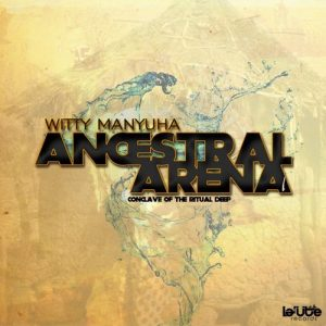 Witty Manyuha - Ancestral Arena I- Conclave of the Ritual Deep [La'Ute Records]