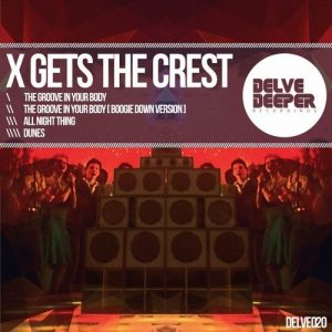 x-gets-the-crest-the-groove-in-your-body-delve-deeper-recordings