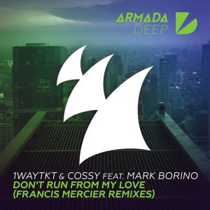 1waytkt-cossy-feat-mark-borino-dont-run-from-my-love-armada-deep