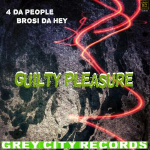 4-da-people-brosi-da-hey-guilty-pleasure-grey-city-records