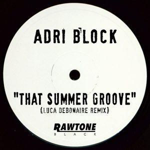 adri-block-that-summer-groove-luca-debonaire-remix-rawtone-recordings