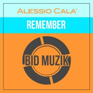 alessio-cala-remember-original-mix-bid-muzik
