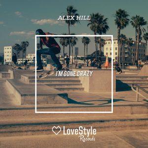 alex-hill-im-gone-crazy-lovestyle-records