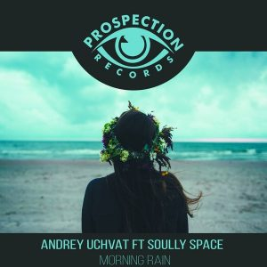 andrey-uchvat-feat-soully-space-morning-rain-prospection-records