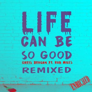 chris-brogan-feat-rob-miles-life-can-be-so-good-remixed-enriched