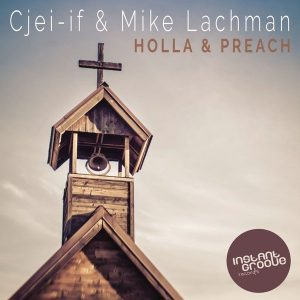 cjei-if-mike-lachman-holla-and-preach-instant-groove-records