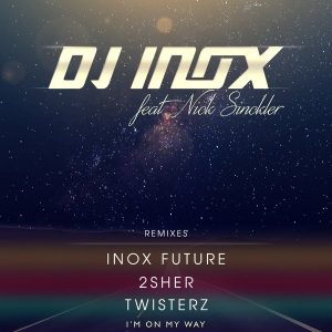 dj-inox-feat-nick-sinckler-im-on-my-way-remixes-xoni-records