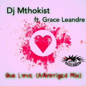 dj-mthokist-our-love-feat-grace-leandre-soulful-horizons-music