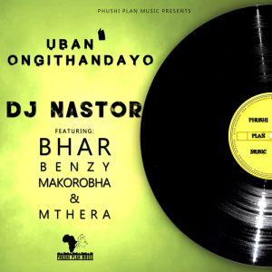 dj-nastor-feat-bharbenzymakorobhamthera-uban-ongithandayo-phushi-plan