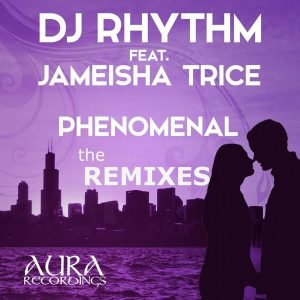dj-rhythm-feat-jameisha-trice-phenomenal-the-remixes-aura-recordings-ss-records