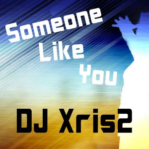 dj-xris2-someone-like-you-516-music