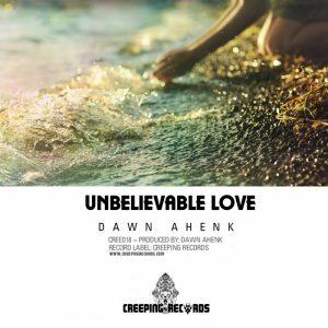 dawn-ahenk-unbelievable-love-creeping