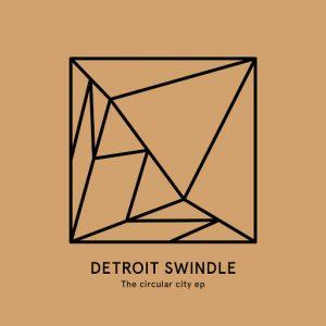 detroit-swindle-the-circular-city-ep-heist-recordings