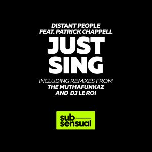distant-people-feat-patrick-chappell-just-sing-incl-muthafunkaz-and-dj-le-roi-remixes-subsensual