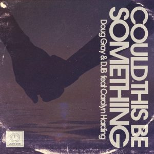 doug-gray-djb-feat-carolyn-harding-could-this-be-something-remixes-unity-gain