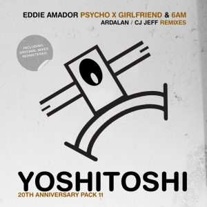 eddie-amador-psycho-x-girlfriend-6-am-remixes-yoshitoshi-recordings