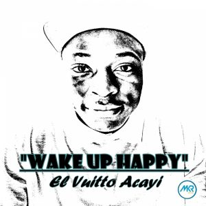 el-vuitto-acayi-wake-up-happy-ep-mkr-music
