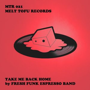 fresh-funk-espresso-band-take-me-back-home-melt-tofu-records