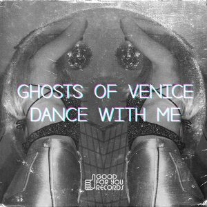 ghosts-of-venice-dance-with-me-good-for-you-records