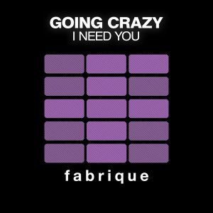 going-crazy-i-need-you-fabrique-recordings