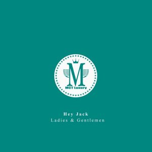 hey-jack-ladies-gentlemen-mct-luxury