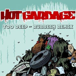 hot-garbage-too-deep-rubbish-remix-khm