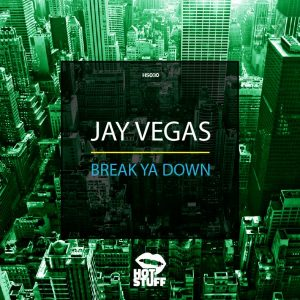 jay-vegas-break-ya-down-hot-stuff