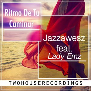jazzaweszlady-emz-ritmo-de-tu-caminar-two-house-recordings