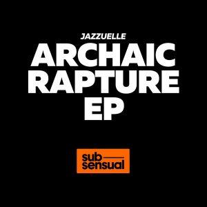 jazzuelle-archaic-rapture-ep-subsensual
