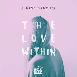 junior-sanchez-the-love-within-ibz-deep
