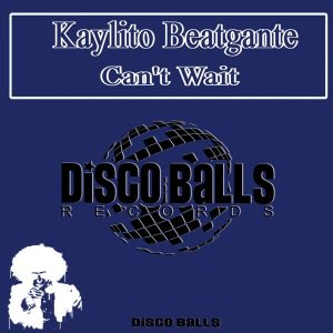 kaylito-beatgante-cant-wait-disco-balls-records