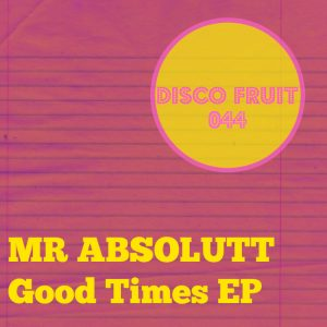 mr-absolutt-good-times-ep-disco-fruit