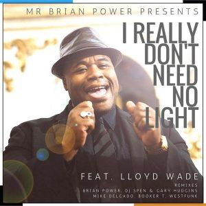 mr-brian-power-pres-lloyd-wade-i-really-dont-need-no-light-soulhousemusic